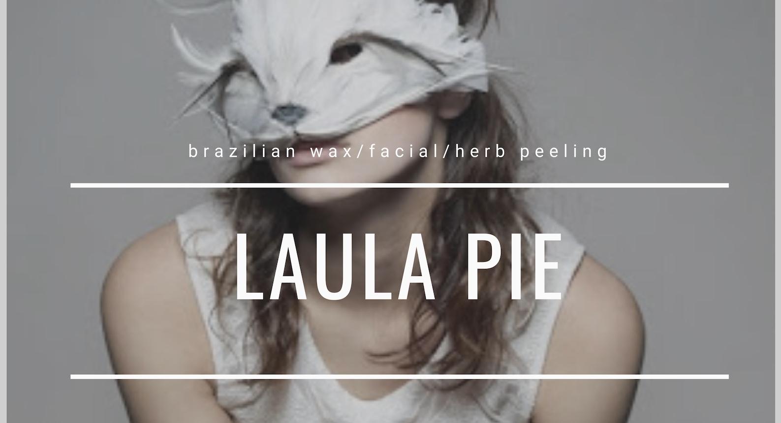 ブラジリアンワックス脱毛&フェイシャル LAULA PIE